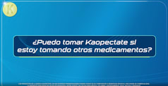 KAOPECTATE_PREGUNTA_OTROSMEDICAMENTOS